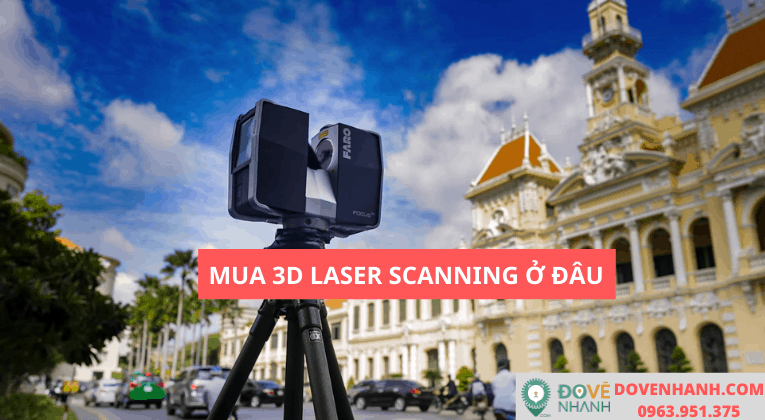 Mua thiết bị 3D laser scanning ở đâu tại Việt Nam